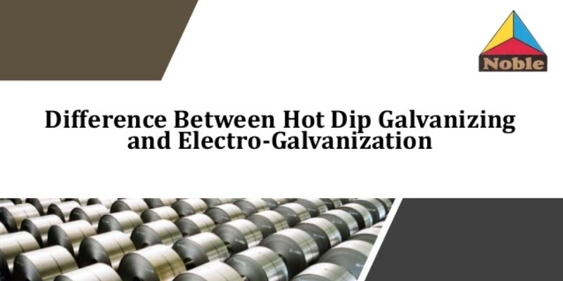 Difference between hot-dip galvanizing and electro galvanization